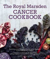 Royal Marsden Cancer Cookbook: Nutritious recipes for during and after cancer treatment, to share with friends and family by Clare Shaw