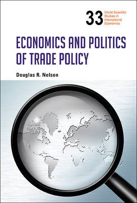 Economics And Politics Of Trade Policy by Douglas R Nelson