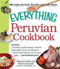 The Everything Peruvian Cookbook by Morena Cuadra