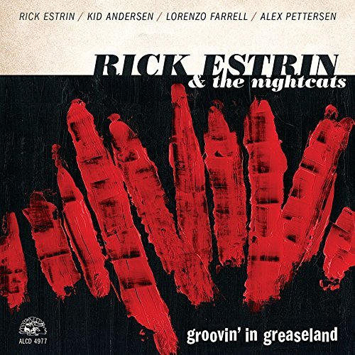 Groovin' In The Greaseland by Rick Estrin & The Nightcats