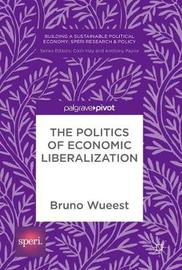 The Politics of Economic Liberalization by Bruno Wueest image