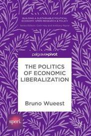 The Politics of Economic Liberalization by Bruno Wueest