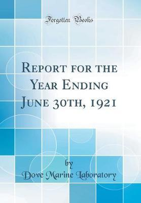 Report for the Year Ending June 30th, 1921 (Classic Reprint) by Dove Marine Laboratory