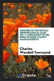 Memoirs of the Nuttall Ornithological Club No. V by Charles Wendell Townsend image