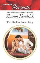 The Sheikh's Secret Baby by Sharon Kendrick