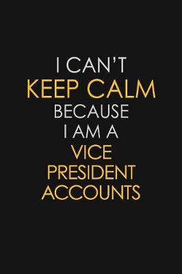 I Can't Keep Calm Because I Am A Vice President Accounts by Blue Stone Publishers