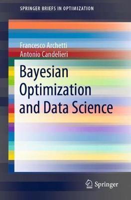 Bayesian Optimization and Data Science by Francesco Archetti