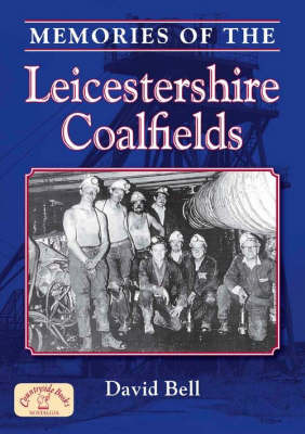 Memories of the Leicestershire Coalfields by David Bell image