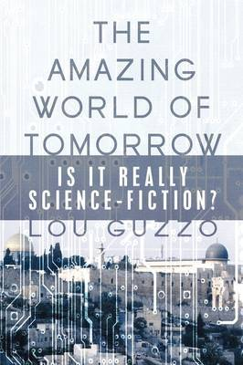The Amazing World of Tomorrow: Is It Really Science-Fiction? by Lou Guzzo image