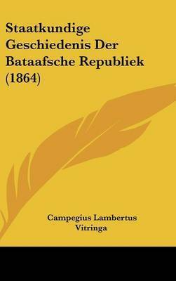 Staatkundige Geschiedenis Der Bataafsche Republiek (1864) by Campegius Lambertus Vitringa