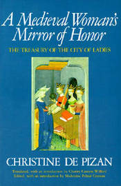A Medieval Woman's Mirror of Honor by Christine De Pisan