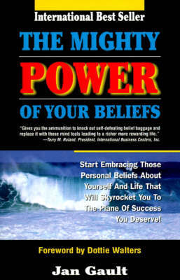 The Mighty Power of Your Beliefs by Jan L. Gault
