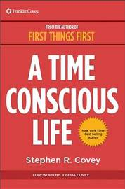 A Time Conscious Life by Stephen R Covey