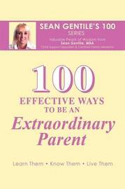 100 Effective Ways to be an Extraordinary Parent by Sean Gentile M.B.A.