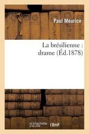 La Bresilienne: Drame by Paul Meurice