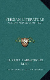 Persian Literature: Ancient and Modern (1893) by Elizabeth Armstrong Reed