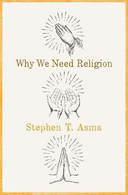 Why We Need Religion by Stephen T Asma