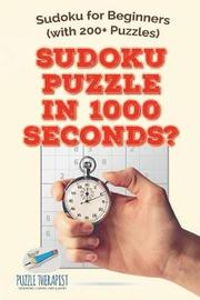 Sudoku Puzzle in 1000 Seconds? Sudoku for Beginners (with 200+ Puzzles) by Puzzle Therapist