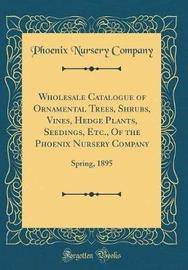 Wholesale Catalogue of Ornamental Trees, Shrubs, Vines, Hedge Plants, Seedings, Etc., of the Phoenix Nursery Company by Phoenix Nursery Company image