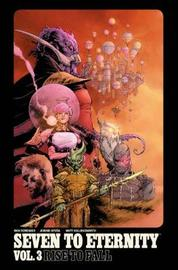 Seven to Eternity Volume 3: Rise to Fall by Rick Remender