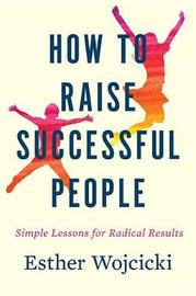 How to Raise Successful People by Esther Wojcicki
