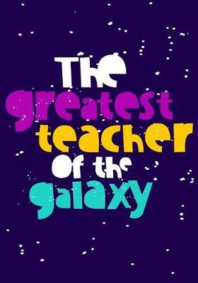 The Greatest Teacher Of The Galaxy by Paper Kate Publishing
