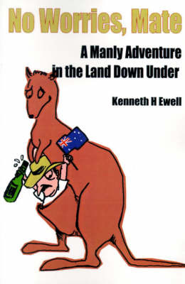 No Worries, Mate: A Manly Adventure in the Land Down Under by Ken Ewell image