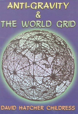 Anti-Gravity and the World Grid by David Hatcher Childress image