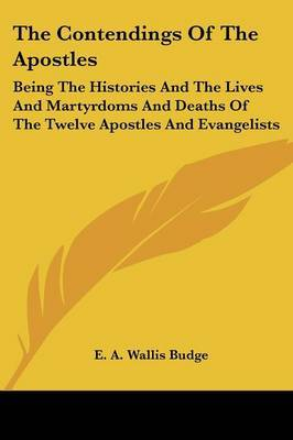 The Contendings of the Apostles: Being the Histories and the Lives and Martyrdoms and Deaths of the Twelve Apostles and Evangelists image