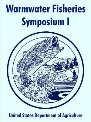 Warmwater Fisheries Symposium I by States Department of Agriculture United States Department of Agriculture
