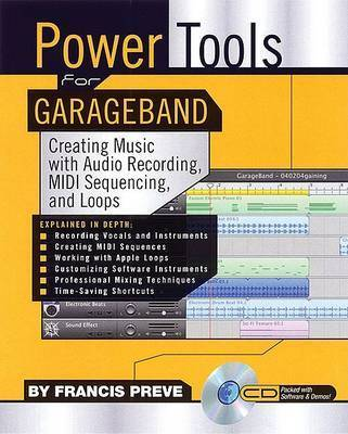 Power Tools for Garage Band: Creating Music with Audio Recording, MIDI Sequencing, and Loops by Francis Preve