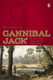 Cannibal Jack: The Life & Times of Jacky Marmon - A Pakeha-Maori by Trevor Bentley