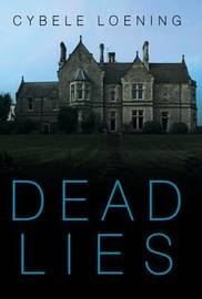 Dead Lies by Cybele Loening