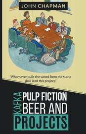 Kafka, Pulp Fiction, Beer and Projects by John Chapman