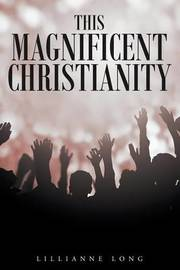 This Magnificent Christianity by Lillianne Long image