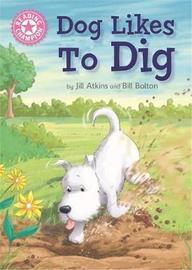 Reading Champion: Dog Likes to Dig by Jill Atkins image