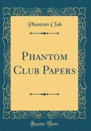 Phantom Club Papers (Classic Reprint) by Phantom Club image
