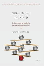 Biblical Servant Leadership by Steven Crowther