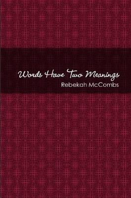 Words Have Two Meanings by Rebekah McCombs
