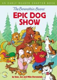 The Berenstain Bears' Epic Dog Show by Jan Berenstain