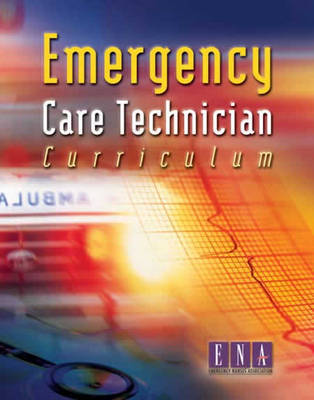 Emergency Care Technician Curriculum by ENA - Emergency Nurses Association image