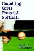 Coaching Girls Ponytail Softball by Danford Chamness