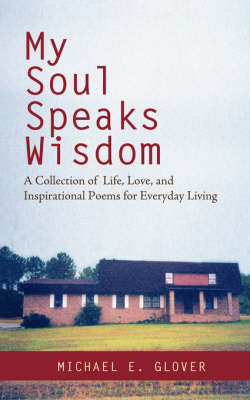 My Soul Speaks Wisdom: A Collection of Life, Love, and Inspirational Poems for Everyday Living by Michael E Glover image