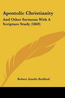 Apostolic Christianity: And Other Sermons With A Scripture Study (1869) by Robert Ainslie Redford image