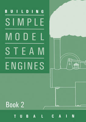 Building Simple Model Steam Engines: Book 2 by Tubal Cain