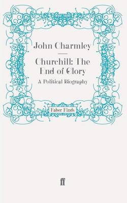 Churchill: The End of Glory by John Charmley