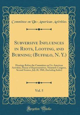 Subversive Influences in Riots, Looting, and Burning; (Buffalo, N. Y.), Vol. 5 by Committee On Un Activities image