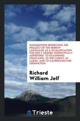Suggestions Respecting the Neglect of the Hebrew Language as a Qualification for Holy Orders by Richard William Jelf image