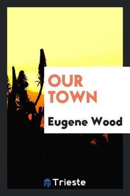 Our Town by Eugene Wood image