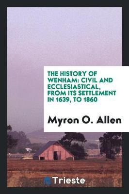 The History of Wenham by Myron O Allen image